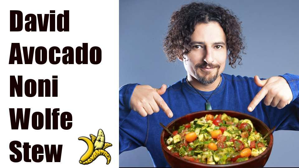 "Cravings Busters Transitional Recipes Introduces ""David Avocado Noni Wolfe Stew!"""