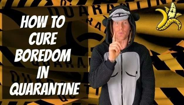 How to Cure Boredom in Quarantine