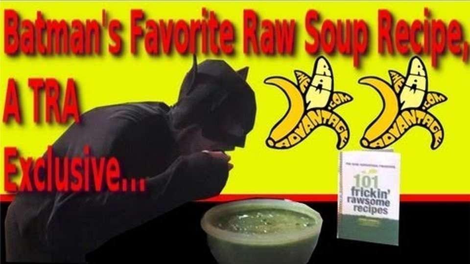 Batman's Favorite Raw Soup Recipe, A TRA Exclusive…