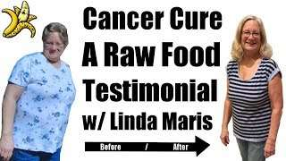 Cancer Cure – A Raw Food Testimonial with Linda Maris