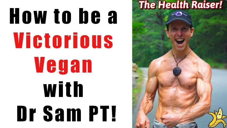 How to be a Victorious Vegan with Dr Sam PT