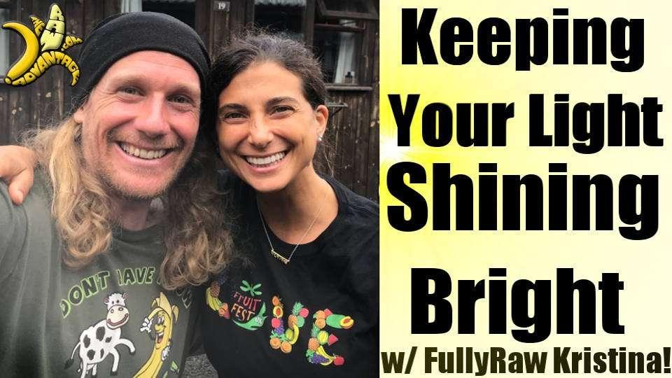 Keeping your Light Shining Bright with FullyRaw Kristina!