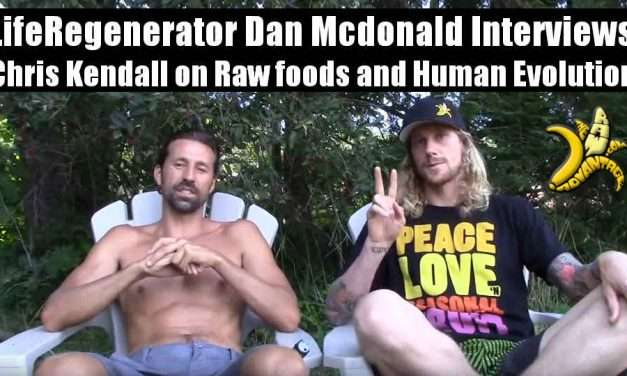LifeRegenerator Dan Mcdonald Interviews Chris Kendall on Raw foods and Human Evolution