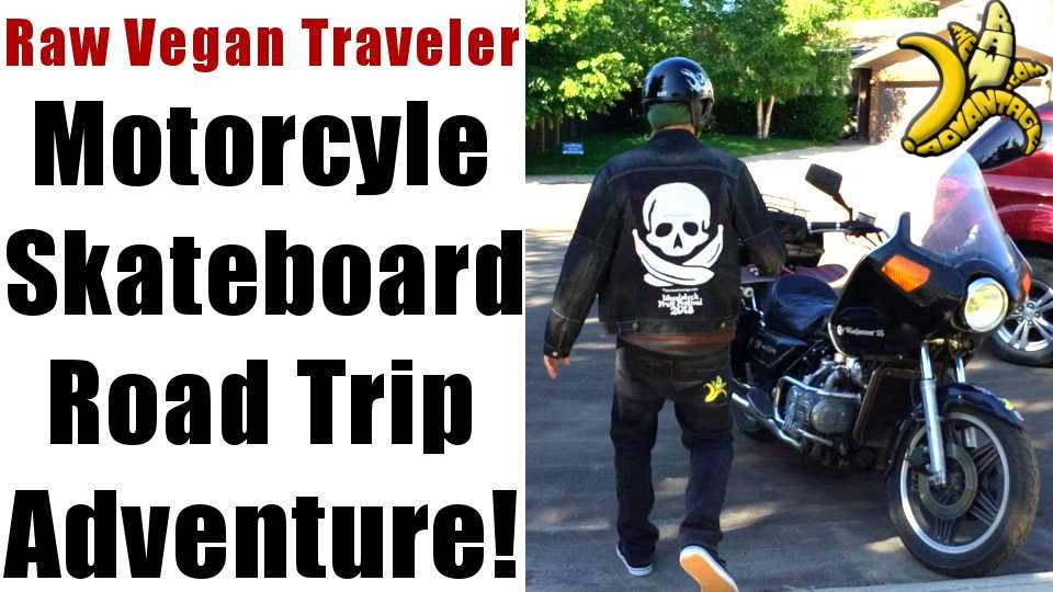 Raw Vegan Traveler, Motorcycle n Skateboard Road Trip Adventure!