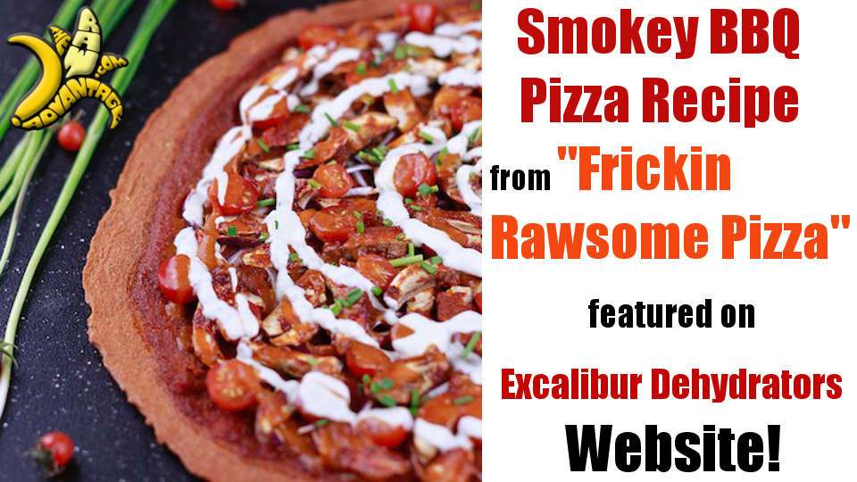 Frickin Rawsome Pizza Recipe – Smokey BBQ Pizza on Excalibur Website!