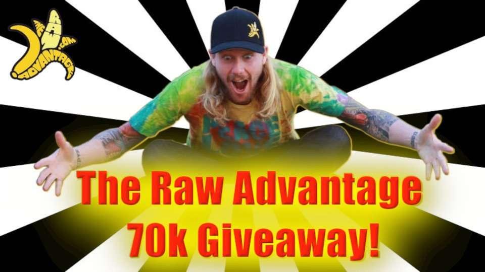 The Raw Advantage 70k Giveaway!