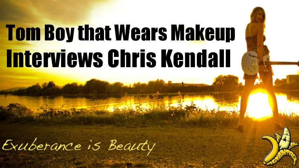 Tomboy that wears makeup interviews Chris Kendall