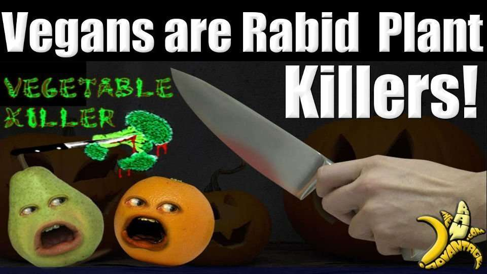 Vegans are Rabid Plant Killers