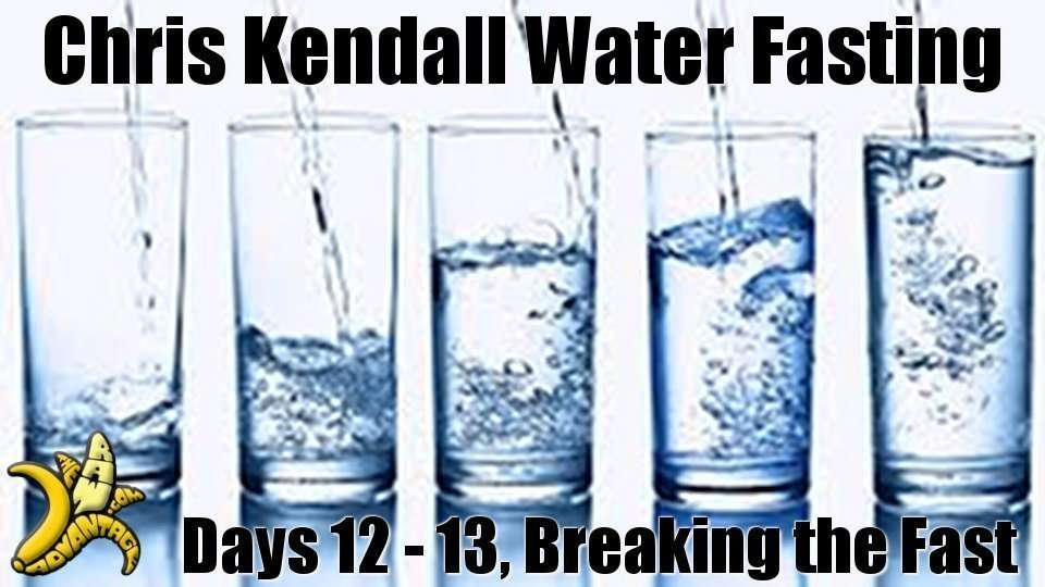 Water fast day 12 – 13, Breaking the fast!