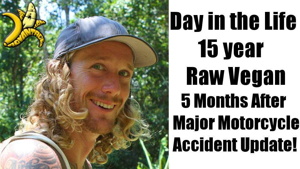 Day in the Life 15 Years Raw Vegan 5 months after Major Motorcycle Accident