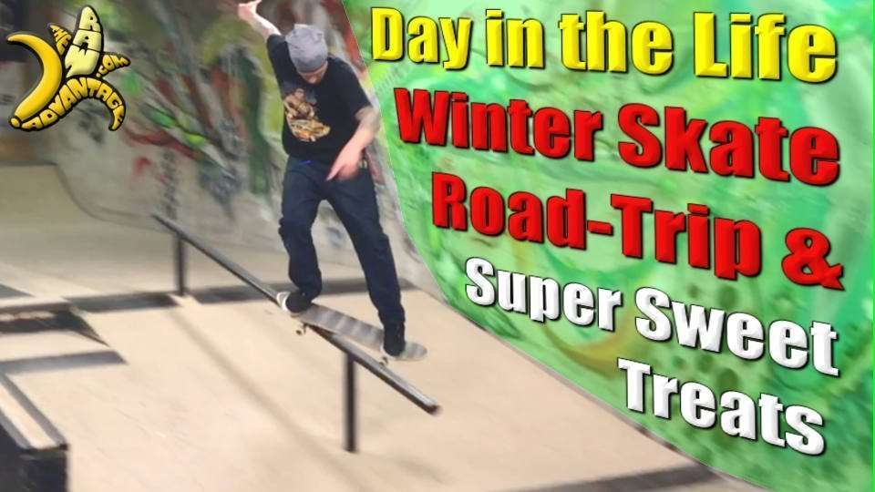 Day In The Life | Winter Skate Road Trip n Super Sweet Treats!