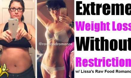 Extreme Weight Loss Without Restriction – with Lissa's Raw Food Romance
