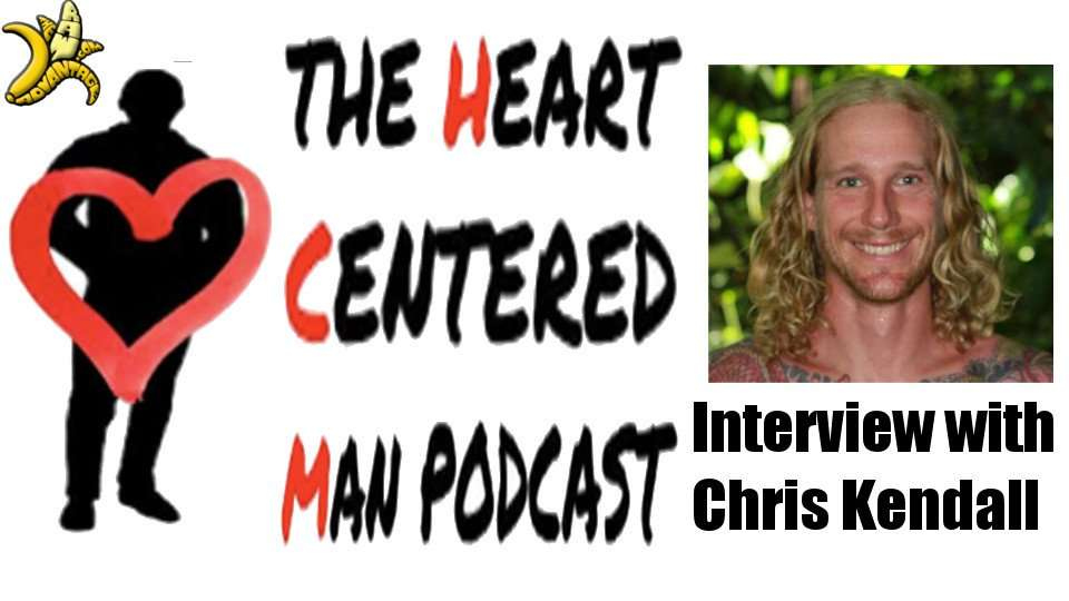 The Heart Centered Man Podcast, Interviews Chris Kendall